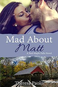Mad About Matt (A Red Maple Falls Novel, #1): A Small Town Second Chance Romance