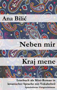 Neben mir / Kraj mene (Lesebuch als Mini-Roman in kroatischer Sprache mit Vokabelteil, A2, Fortgeschrittene)