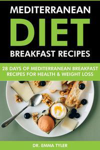 Mediterranean Diet Breakfast Recipes: 28 Days of Mediterranean Breakfast Recipes for Health & Weight Loss.