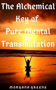 The Alchemical Key of Pure Mental Transmutation