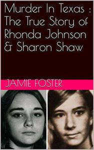 Murder In Texas : The True Story of Rhonda Johnson & Sharon Shaw