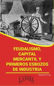 Feudalismo, capital mercantil y primeros esbozos de industria