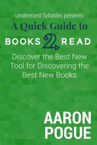 A Quick Guide to Books2Read: Discover the Best New Tool for Discovering the Best New Books