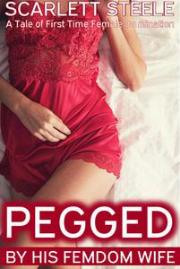 Pegged by his Femdom Wife - A Tale of First Time Female Domination