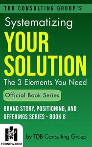 Systematizing Your Solution: The 3 Elements You Need