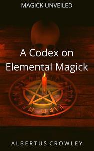 A Codex on Elemental Magick
