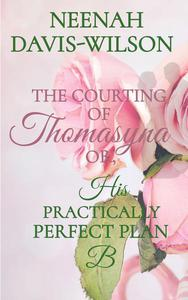 The Courting of Thomasyna or, His Practically Perfect Plan B