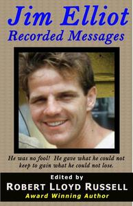 Jim Elliot: Recorded Messages