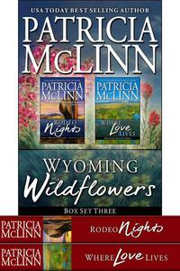 Wyoming Wildflowers Box Set Three (Book 6, Where Love Lives, and Rodeo Nights prequel)