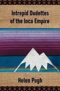 Intrepid Dudettes of the Inca Empire