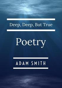 Deep, Deep, But True Poetry