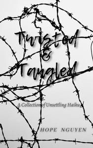 Twisted & Tangled : A Collection of Unsettling Haiku