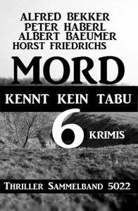 6 Krimis: Mord kennt kein Tabu: Thriller Sammelband 5022