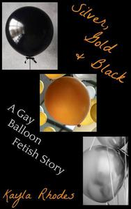 Silver, Gold, and Black: A Gay Balloon Fetish Story