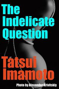 The Indelicate Question