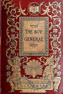 """The Boy General: The Story of the Life of Major-General George A. Custer As Told By Elizabeth B. Custer In """"Tenting On The Plains,"""" """"Following The Guidon,"""" And """"Boots And Saddles"""