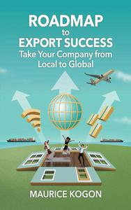 Roadmap to Export Success: Take Your Company from Local to Global