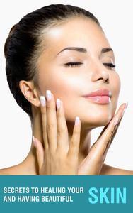 Secrets to Healing Your Skin and Having Beautiful !