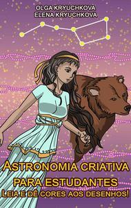 Astronomia criativa para estudantes. Leia e dê cores aos desenhos!