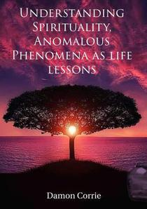 Understanding Spirituality, Anomalous Phenomena as life lessons