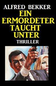 Ein Ermordeter taucht unter: Thriller