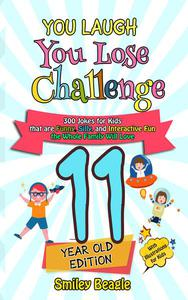 You Laugh You Lose Challenge - 11-Year-Old Edition: 300 Jokes for Kids that are Funny, Silly, and Interactive Fun the Whole Family Will Love - With Illustrations for Kids