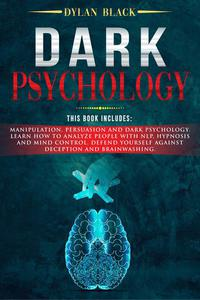 Dark Psychology: This Book Includes Manipulation, Persuasion and Dark Psychology. Learn How To Analyze People With NLP, Hypnosis and Mind Control. Defend Yourself Against Deception and Brainwashing.