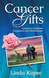 Cancer Gifts: Lessons in Gratitude, Acceptance and Perseverance