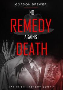 No Remedy Against Death: Ray Irish Occult Suspense Mystery 4