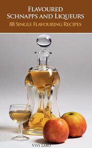 Flavoured Schnapps and Liqueurs - 88 Single Flavouring Recipes