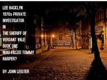 Lee Hacklyn 1970s Private Investigator in The Sheriff Of Verdant Vale Book One Who Killed Tommy Harper?