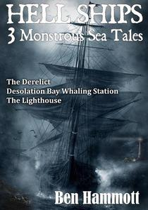 Hell Ships - 3 Monstrous Scary Sea Tales: The Derelict - Desolation Bay Whaling Station - The Lighthouse