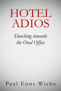 Hotel Adios: Slouching towards the White House