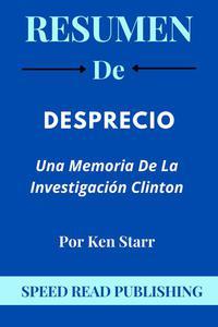 Resumen De Desprecio Por Ken Starr Una Memoria De La Investigación Clinton