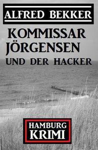 Kommissar Jörgensen und der Hacker: Hamburg Krimi