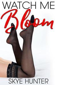 Watch Me Bloom