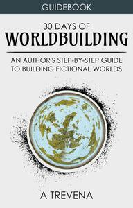 30 Days of Worldbuilding: An Author's Step-by-Step Guide to Building Fictional Worlds