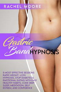 Gastric Band Hypnosis : 5 Most Effective Sessions Rapid Weight -Loss Hypnosis, Stop Diabetes & Emotional Eating With Easy Healthy Habits, Code Deep Sleep, Meditation, Self Esteem , And Confidence