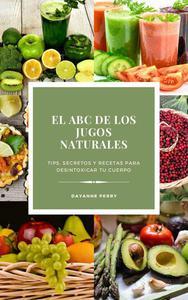El ABC de los jugos naturales: Tips, secretos y recetas