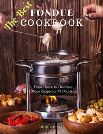 The Best Fondue Cookbook: From Cheese to Chocolate Fondue Recipes for All Occasions