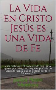 La Vida en Cristo Jesús es una Vida de Fe