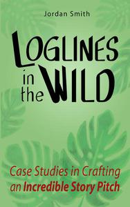 Loglines in the Wild: Case Studies in Crafting an Incredible Story Pitch