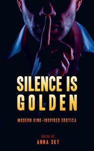 Silence Is Golden: Modern Kink-Inspired Erotica