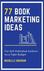 77 Book Marketing Ideas for Self-Published Authors on a Tight Budget