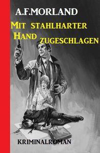 Mit stahlharter Hand zugeschlagen: Kriminalroman