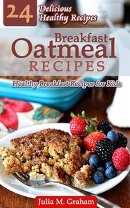 Breakfast Oatmeal Recipes - 24 Delicious Healthy Breakfast Recipes for Kids