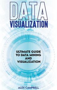 Data Visualization: Ultimate Guide to Data Mining and Visualization.