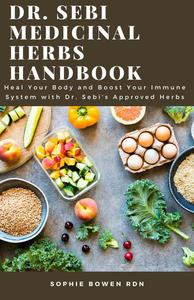 Dr. Sebi Medicinal Herbs Handbook: Heal Your Body and Boost Your Immune System with Dr. Sebi's Approved Herbs