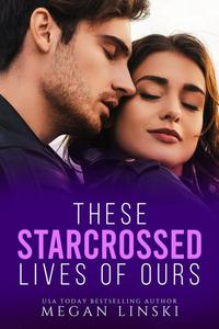These Starcrossed Lives of Ours