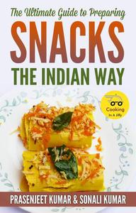 The Ultimate Guide to Preparing Snacks the Indian Way